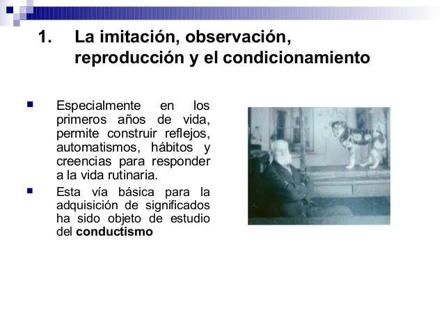 1. La imitación, observación, reproducción y el condicionamiento  Especialmente en los primeros años de vida, permite con...
