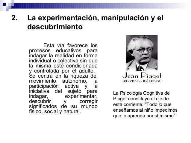 2. La experimentación, manipulación y el descubrimiento Esta vía favorece los procesos educativos para indagar la realidad...