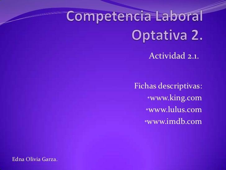 Actividad 2.1.                     Fichas descriptivas:                         •www.king.com                        •www....