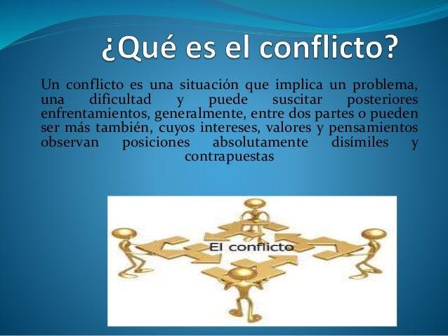 Un conflicto es una situación que implica un problema, una dificultad y puede suscitar posteriores enfrentamientos, genera...