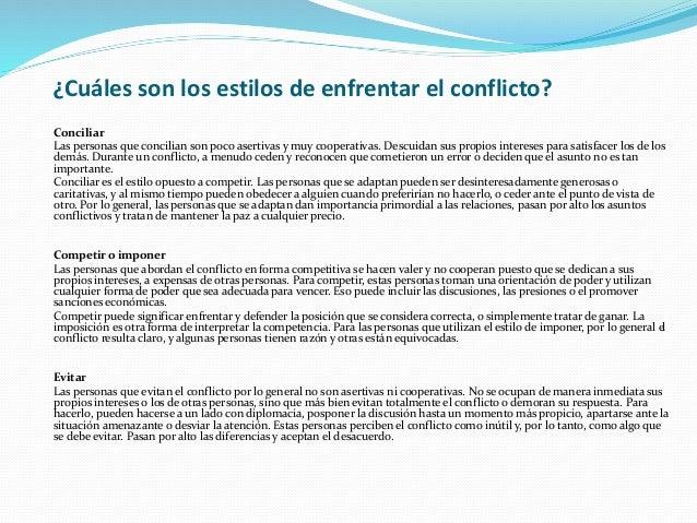 ¿Cuáles son los estilos de enfrentar el conflicto? Conciliar Las personas que concilian son poco asertivas y muy cooperati...