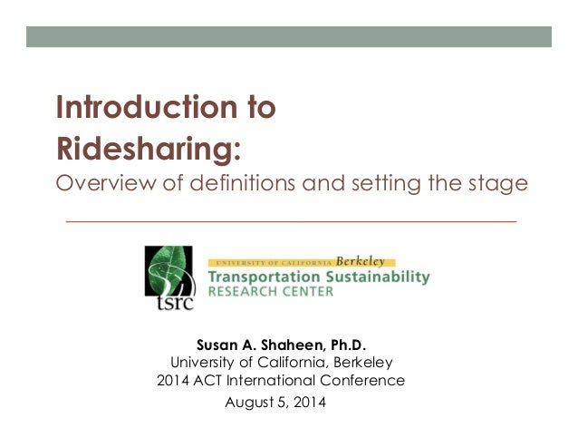 Introduction to Ridesharing: Overview of definitions and setting the stage Susan A. Shaheen, Ph.D. University of Californi...