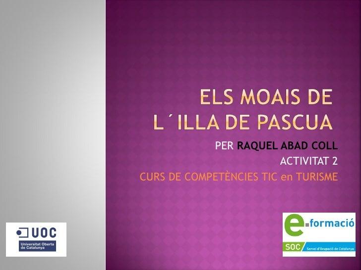 PER  RAQUEL ABAD COLL ACTIVITAT 2 CURS DE COMPETÈNCIES TIC en TURISME