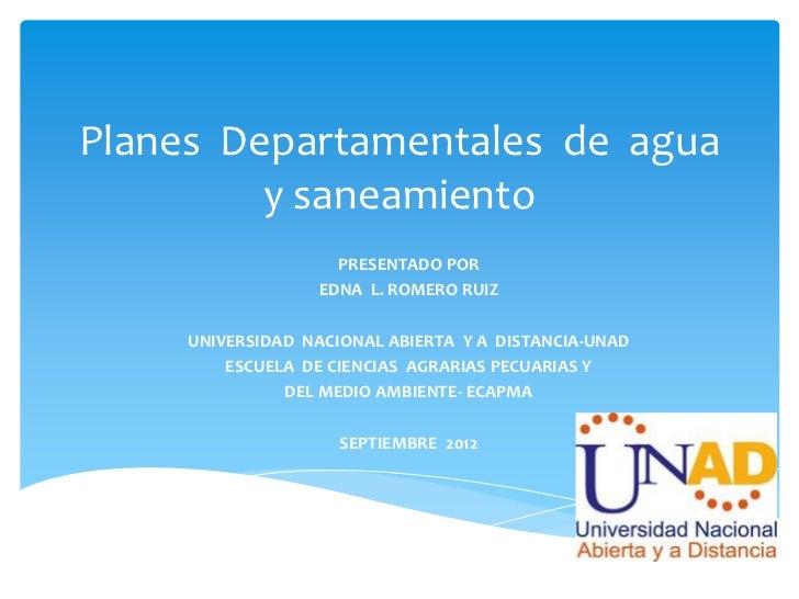 Planes Departamentales de agua         y saneamiento                    PRESENTADO POR                  EDNA L. ROMERO RUI...