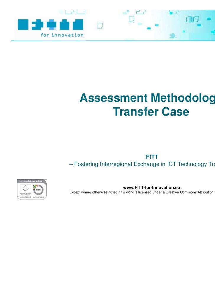 Assessment Methodology           Transfer Case                              FITT– Fostering Interregional Exchange in ICT ...