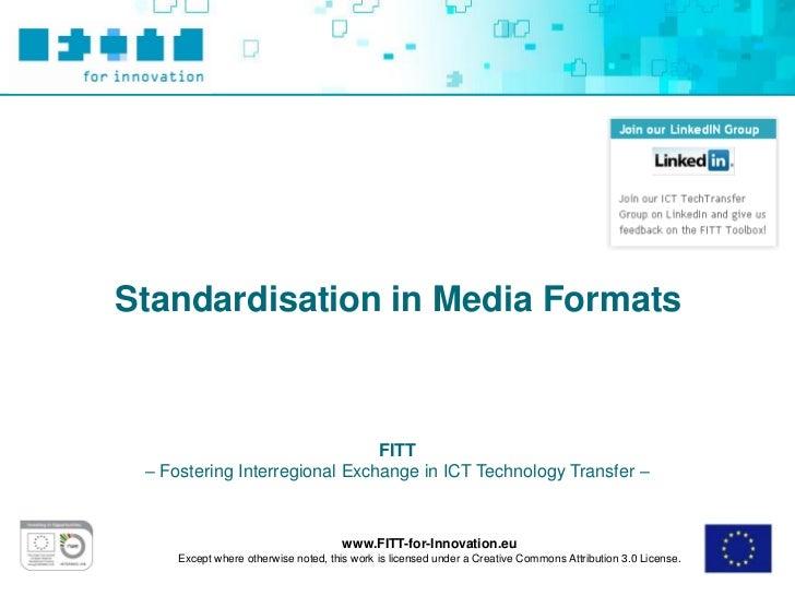 Standardisation in Media Formats                               FITT – Fostering Interregional Exchange in ICT Technology T...