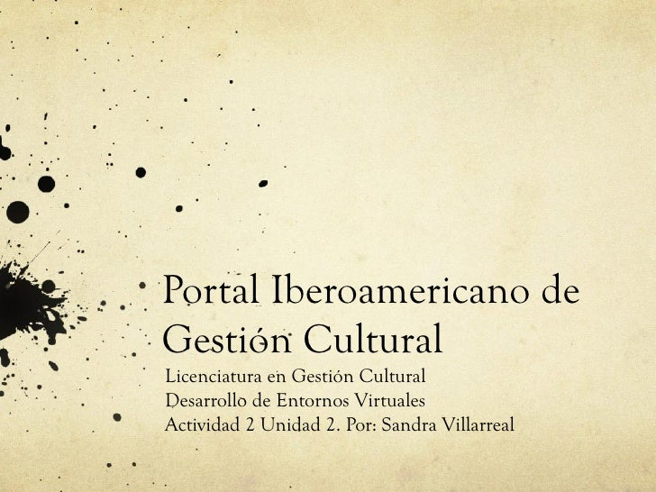 Portal Iberoamericano deGestión CulturalLicenciatura en Gestión CulturalDesarrollo de Entornos VirtualesActividad 2 Unidad...