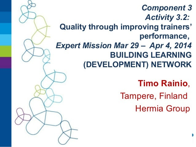 Component 3 Activity 3.2: Quality through improving trainers' performance, Expert Mission Mar 29 – Apr 4, 2014 BUILDING LE...