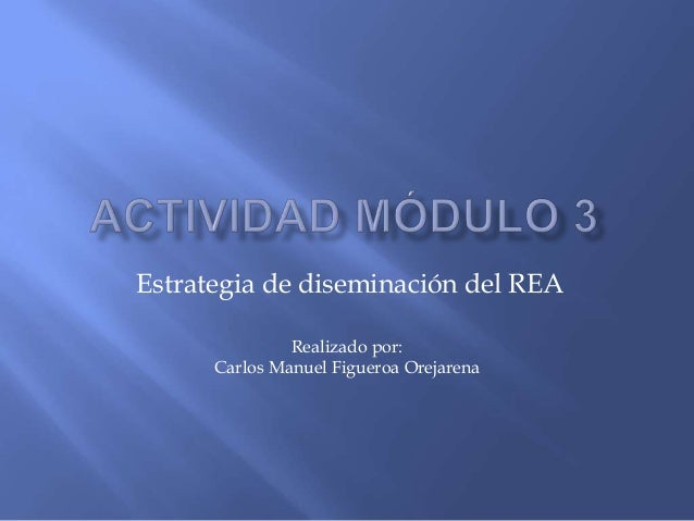 Estrategia de diseminación del REA               Realizado por:      Carlos Manuel Figueroa Orejarena