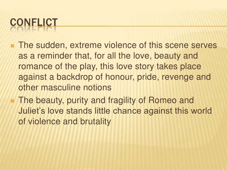 romeo and juliet conflict and violence essay Get an answer for 'violence and conflict are central to romeo and juliet discuss these themes with close reference to act iii, scene 1' and find homework help for other romeo and juliet questions at enotes.