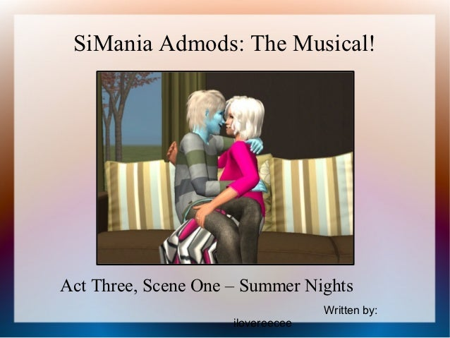 SiMania Admods: The Musical!Act Three, Scene One – Summer Nights                                   Written by:            ...