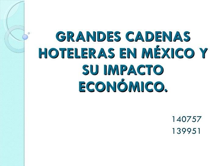 GRANDES CADENAS HOTELERAS EN MÉXICO Y SU IMPACTO ECONÓMICO. 140757 139951