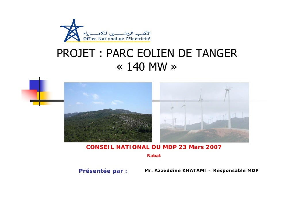 PROJET : PARC EOLIEN DE TANGER            « 140 MW »          CONSEIL NATIONAL DU MDP 23 Mars 2007                      Ra...