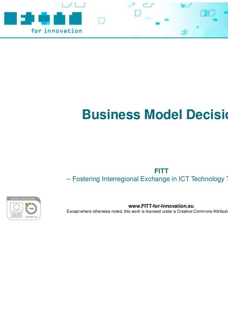Business Model Decision                              FITT– Fostering Interregional Exchange in ICT Technology Transfer –  ...