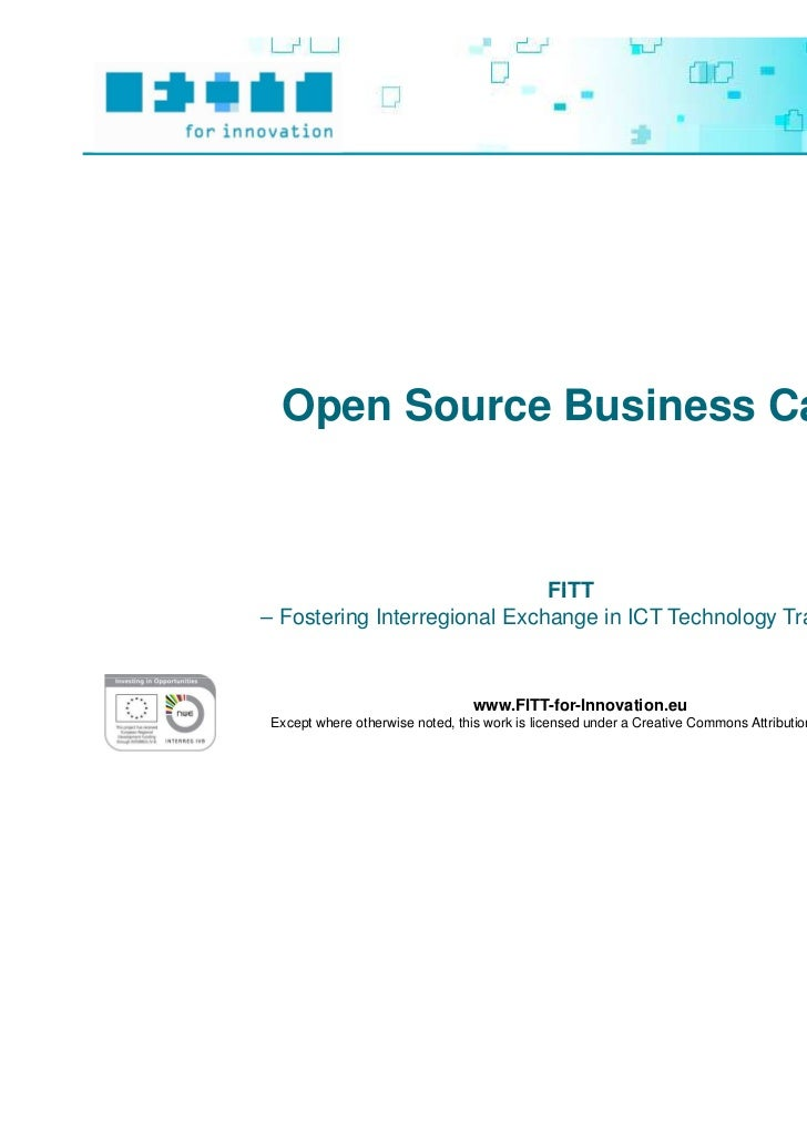 Open Source Business Case                              FITT– Fostering Interregional Exchange in ICT Technology Transfer –...