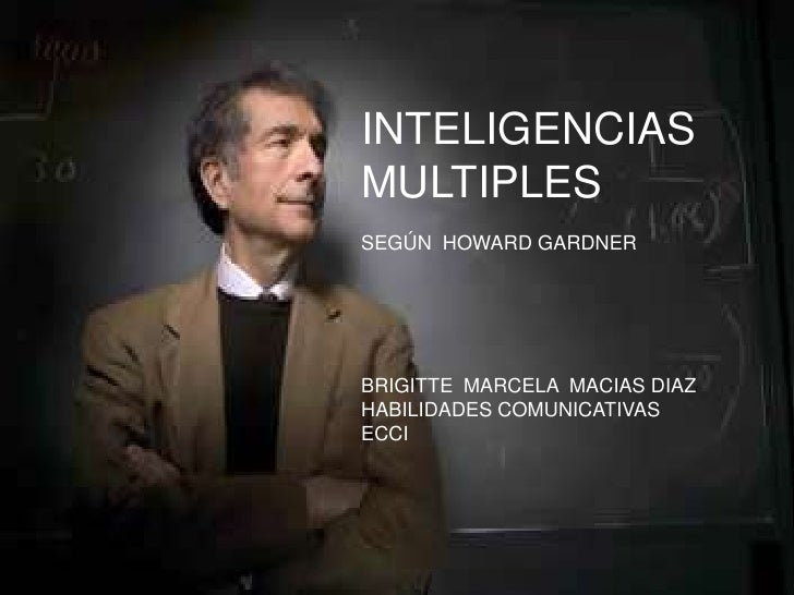 INTELIGENCIASMULTIPLESSEGÚN HOWARD GARDNERBRIGITTE MARCELA MACIAS DIAZHABILIDADES COMUNICATIVASECCI