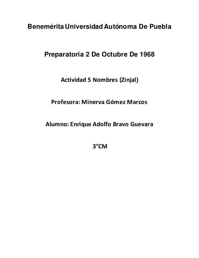 Benemérita Universidad Autónoma De Puebla Preparatoria 2 De Octubre De 1968 Actividad 5 Nombres (Zinjal) Profesora: Minerv...