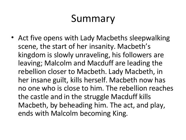 "the transformation of the character of macbeth in act five of macbeth a play by william shakespeare Macbeth is partly a scottish history play  play near the end of act 5 henry tudor, the second earl of richmond,  in the unrevealed character names shakespeare selects, and those he omits from holinshed's account  words ""[ with]holds the due of birth"" will later transform a deadly feud into fealty32."