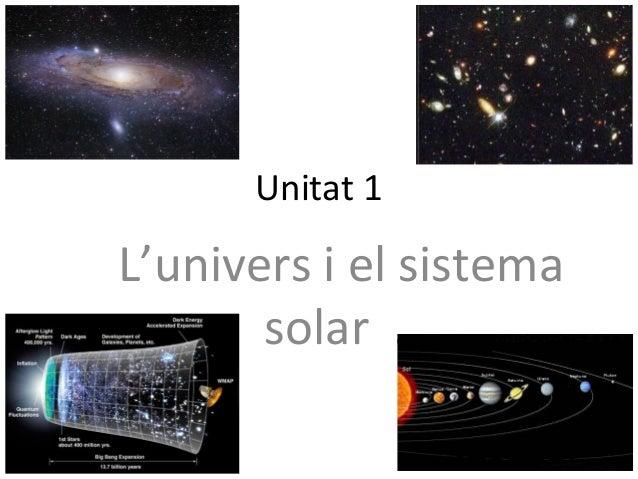 Unitat 1 L'univers i el sistema solar .