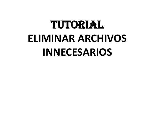 TUTORIAL ELIMINAR ARCHIVOS INNECESARIOS