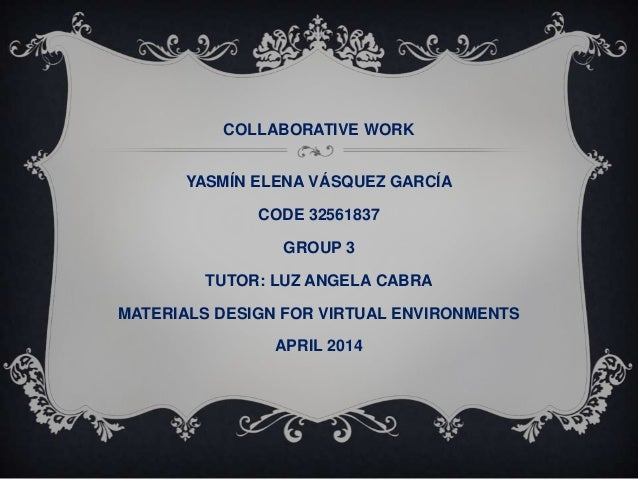 COLLABORATIVE WORK YASMÍN ELENA VÁSQUEZ GARCÍA CODE 32561837 GROUP 3 TUTOR: LUZ ANGELA CABRA MATERIALS DESIGN FOR VIRTUAL ...