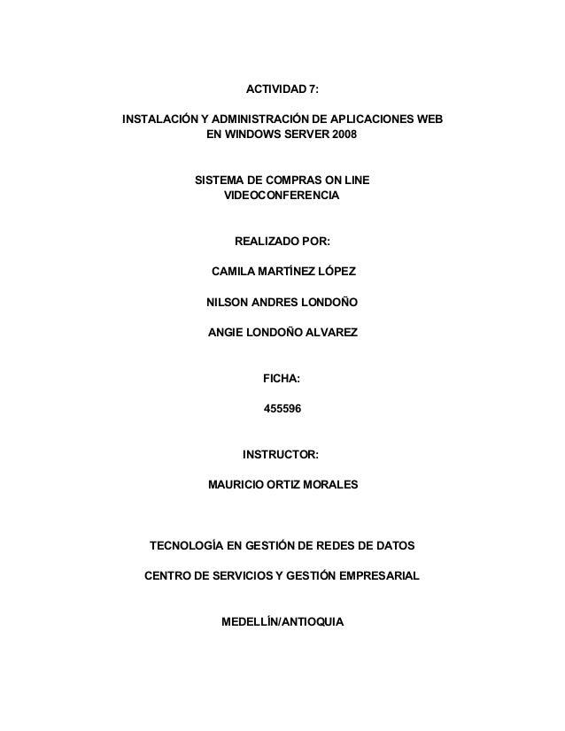 ACTIVIDAD7: INSTALACIÓNYADMINISTRACIÓNDEAPLICACIONESWEB ENWINDOWSSERVER2008  SISTEMADECOMPRASONLINE VIDEOCONF...