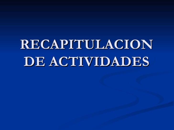 RECAPITULACION DE ACTIVIDADES