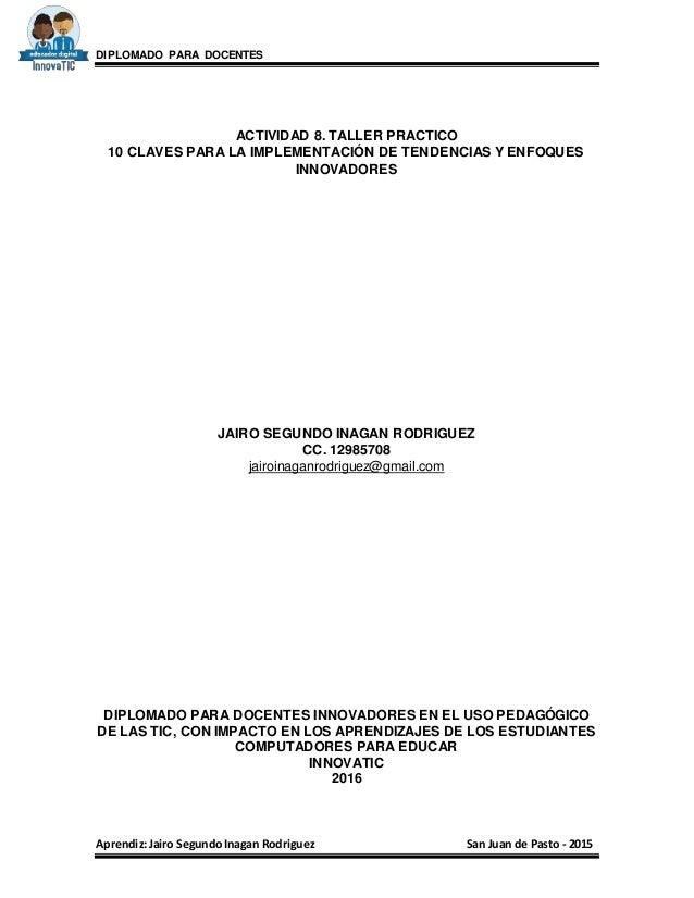 DIPLOMADO PARA DOCENTES Aprendiz:Jairo SegundoInagan Rodriguez San Juan de Pasto - 2015 ACTIVIDAD 8. TALLER PRACTICO 10 CL...