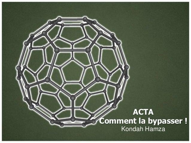 ACTAComment la bypasser !     Kondah Hamza