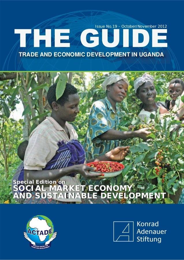 TRADE AND ECONOMIC DEVELOPMENT IN UGANDAIssue No.19 - October/November 2012Special Edition onSOCIAL MARKET ECONOMYAND SUST...