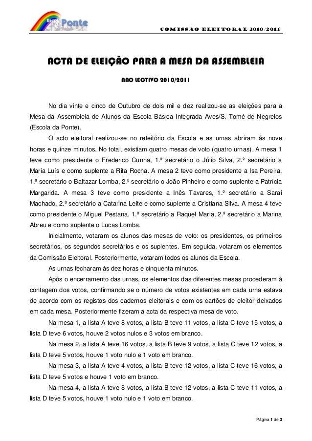 Comissão eleitoral 2010/2011 Página 1 de 3 ACTA DE ELEIÇÃO PARA A MESA DA ASSEMBLEIA ANO LECTIVO 2010/2011 No dia vinte e ...