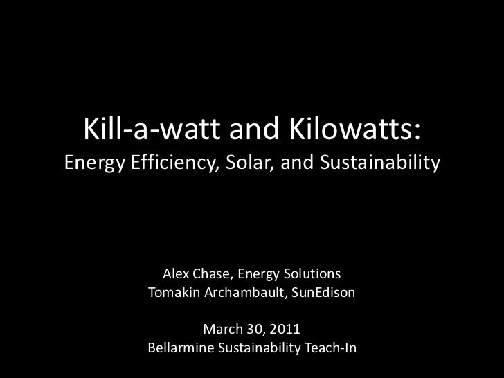 Kill-a-watt and Kilowatts:Energy Efficiency, Solar, and Sustainability<br />Alex Chase, Energy Solutions<br />Tomakin Arch...