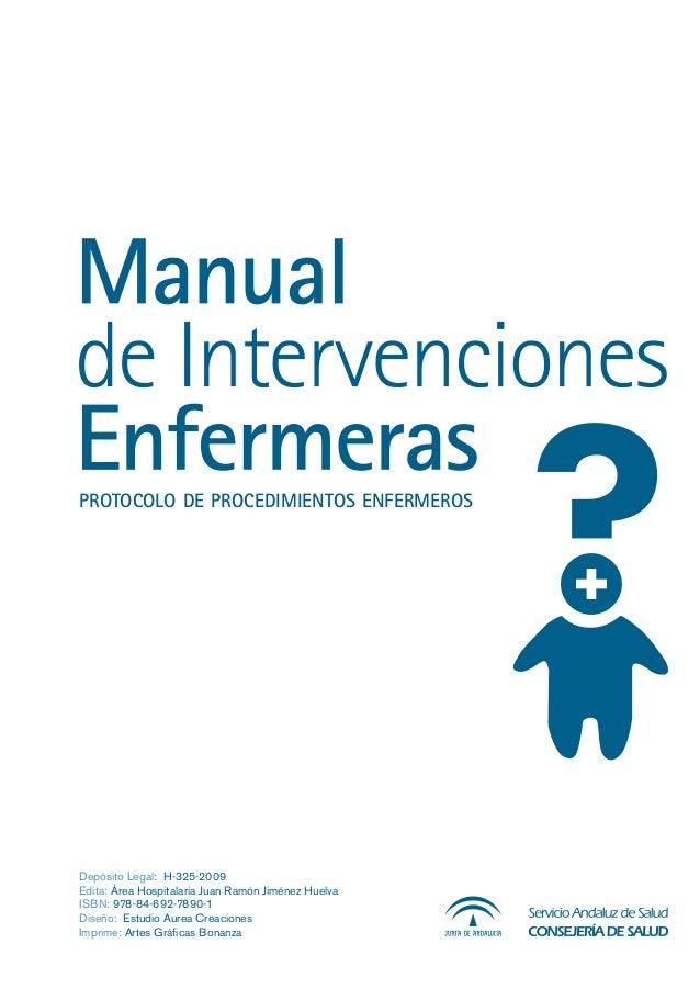 PROTOCOLO DE PROCEDIMIENTOS ENFERMEROS Depósito Legal: H-325-2009 Edita: Área Hospitalaria Juan Ramón Jiménez Huelva ISBN:...