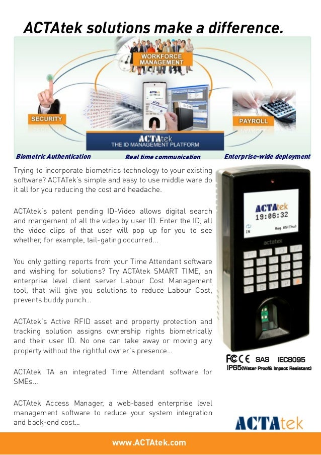 www.ACTAtek.com SAS IEC6095 IP65(Water Proof& Impact Resistant) Trying to incorporate biometrics technology to your existi...