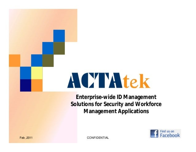 CONFIDENTIALFeb ,2011 Enterprise-wide ID Management Solutions for Security and Workforce Management Applications