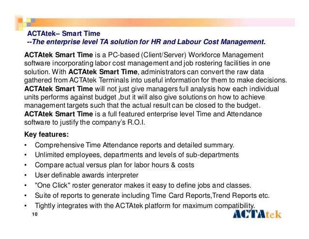 10 ACTAtek– Smart Time --The enterprise level TA solution for HR and Labour Cost Management. ACTAtek Smart Time is a PC-ba...