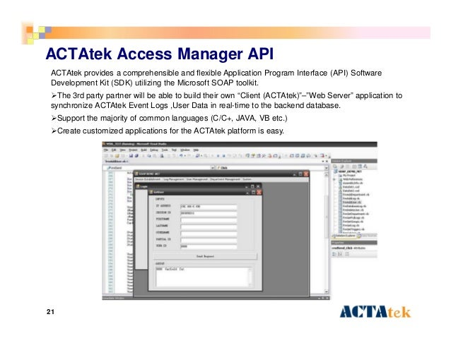 21 ACTAtek Access Manager API ACTAtek provides a comprehensible and flexible Application Program Interface (API) Software ...