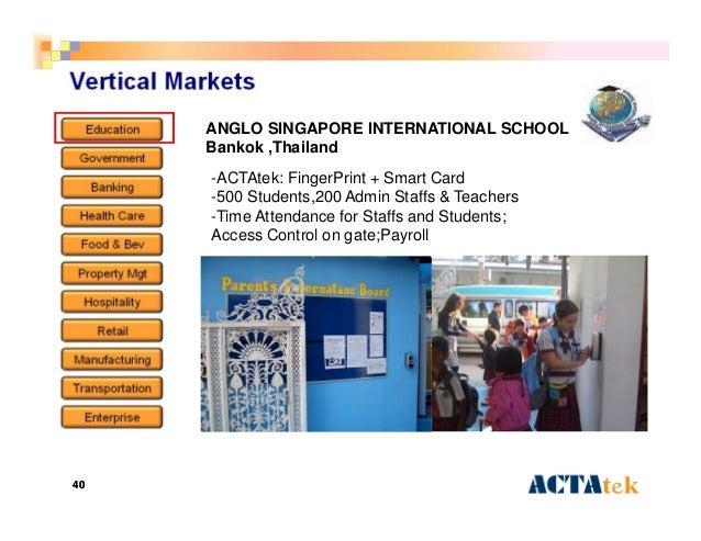 4040 ANGLO SINGAPORE INTERNATIONAL SCHOOL Bankok ,Thailand -ACTAtek: FingerPrint + Smart Card -500 Students,200 Admin Staf...