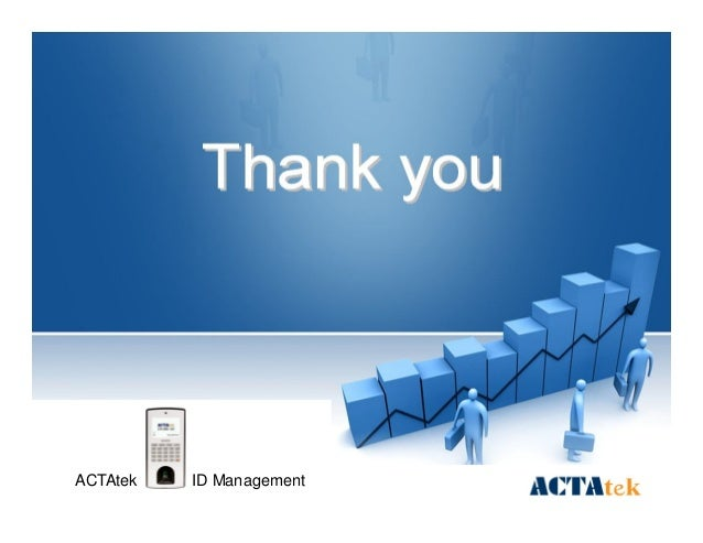 6060 Thank youThank you Get real time and precise informationGet real time and precise information ACTAtek ID Management
