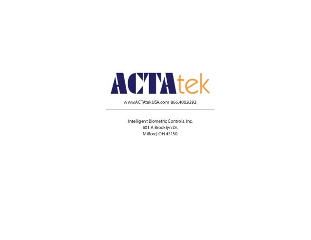www.ACTAtekUSA.com 866.400.9292 Intelligent Biometric Controls, Inc. 601 A Brooklyn Dr. Milford, OH 45150