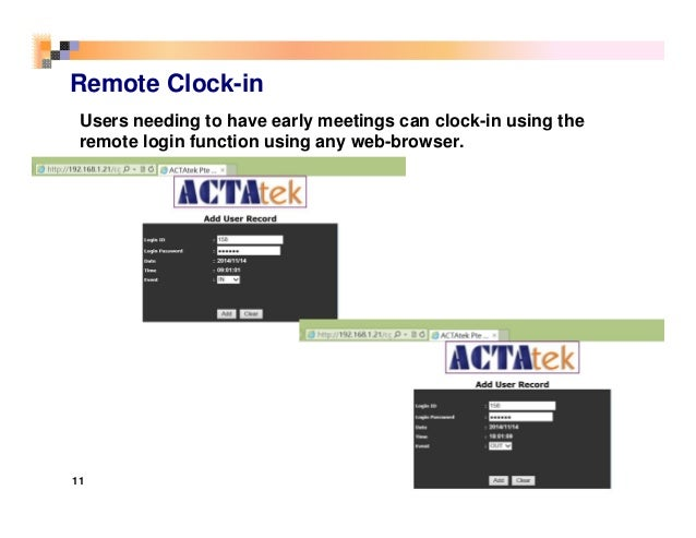 11 Remote Clock-in Users needing to have early meetings can clock-in using the remote login function using any web-browser.