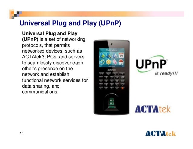 13 Universal Plug and Play (UPnP) Universal Plug and Play (UPnP) is a set of networking protocols, that permits networked ...