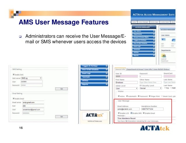 15 AMS User Message Features  Administrators can receive the User Message/E- mail or SMS whenever users access the devices