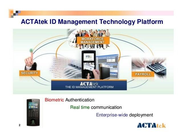 2 ACTAtek ID Management Technology Platform Real timeReal time communicationcommunication BiometricBiometric Authenticatio...