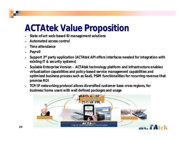 20 ACTAtekACTAtek Value PropositionValue Proposition  State-of-art web-based ID management solutions  Automated access c...