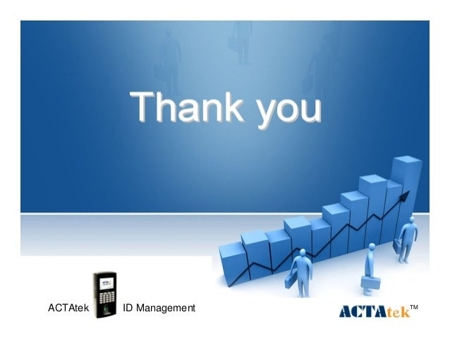 2222 TM Thank youThank you Get real time and precise informationGet real time and precise information ACTAtek ID Management