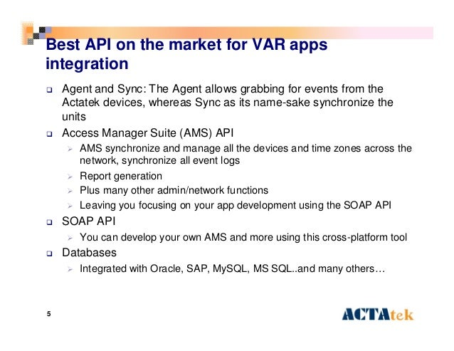5 Best API on the market for VAR apps integration  Agent and Sync: The Agent allows grabbing for events from the Actatek ...