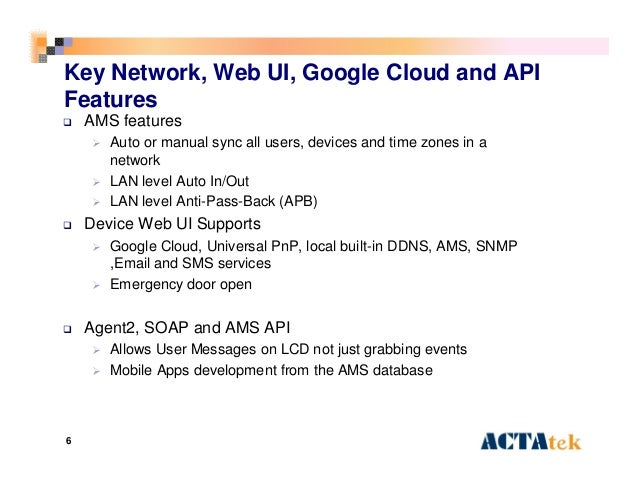 6 Key Network, Web UI, Google Cloud and API Features  AMS features  Auto or manual sync all users, devices and time zone...