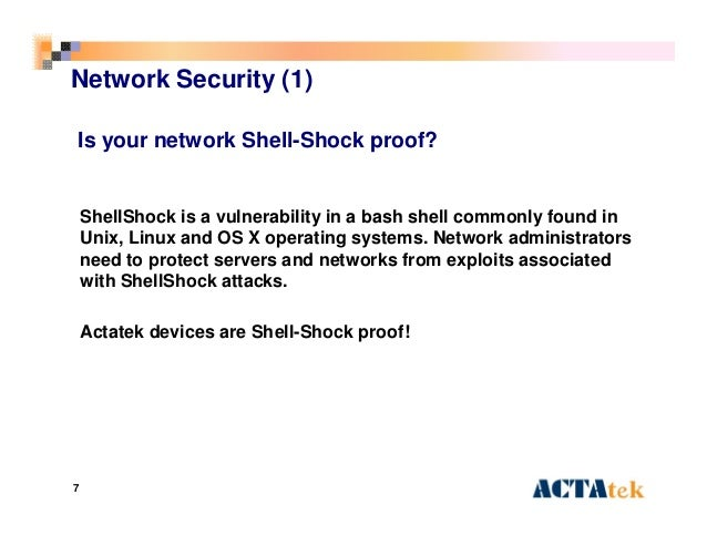 7 Network Security (1) Is your network Shell-Shock proof? ShellShock is a vulnerability in a bash shell commonly found in ...