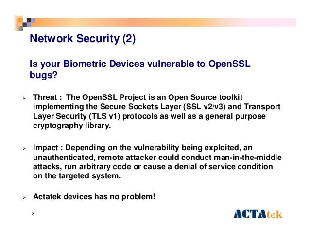 8 Network Security (2) Is your Biometric Devices vulnerable to OpenSSL bugs?  Threat : The OpenSSL Project is an Open Sou...